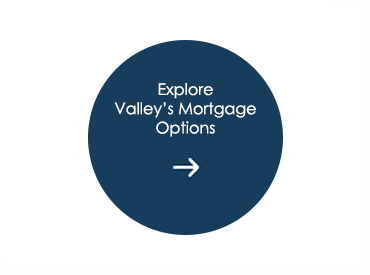 Explore Valley's Mortgage Options